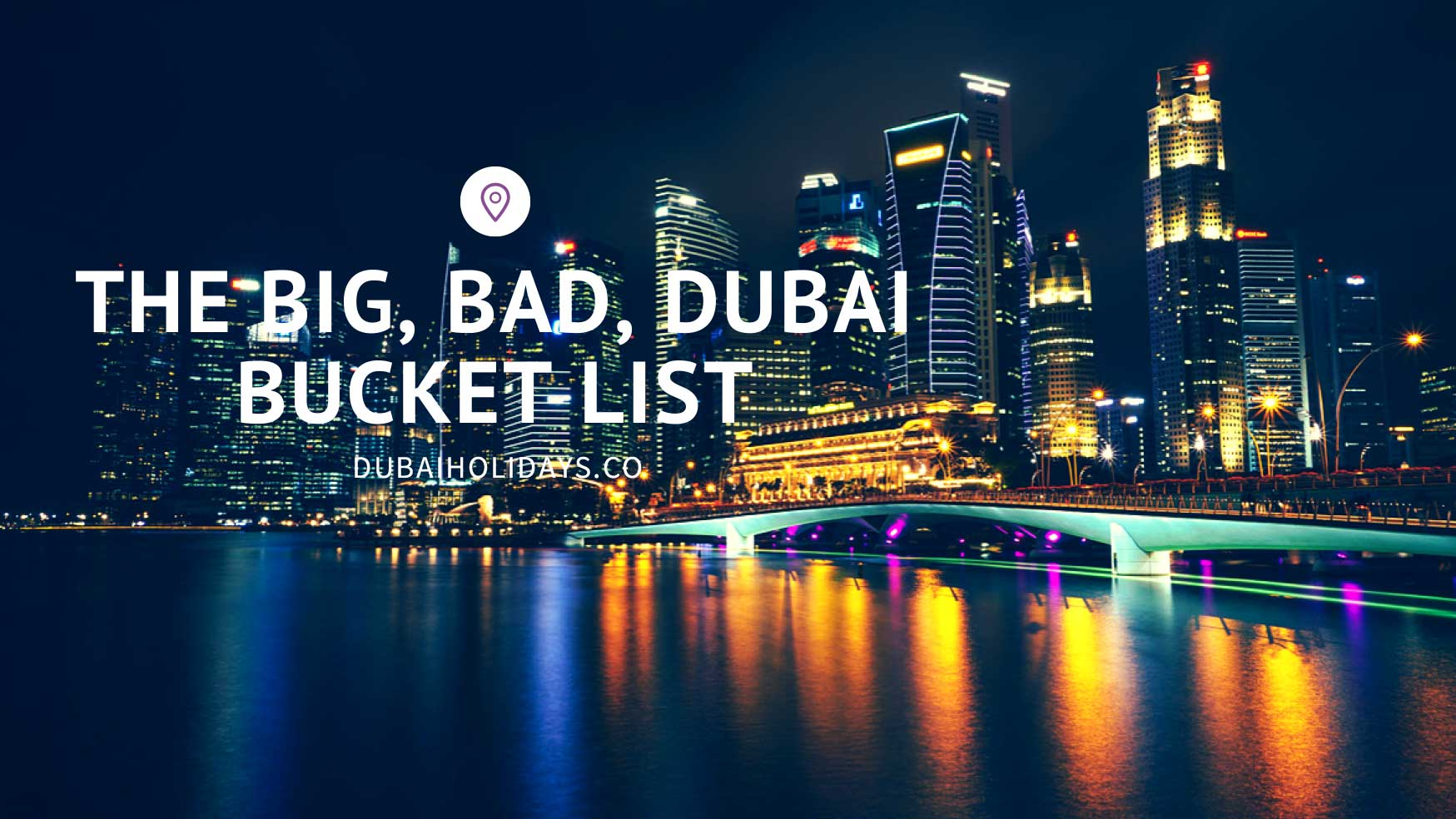 THE BIG, BAD, DUBAI BUCKET LIST