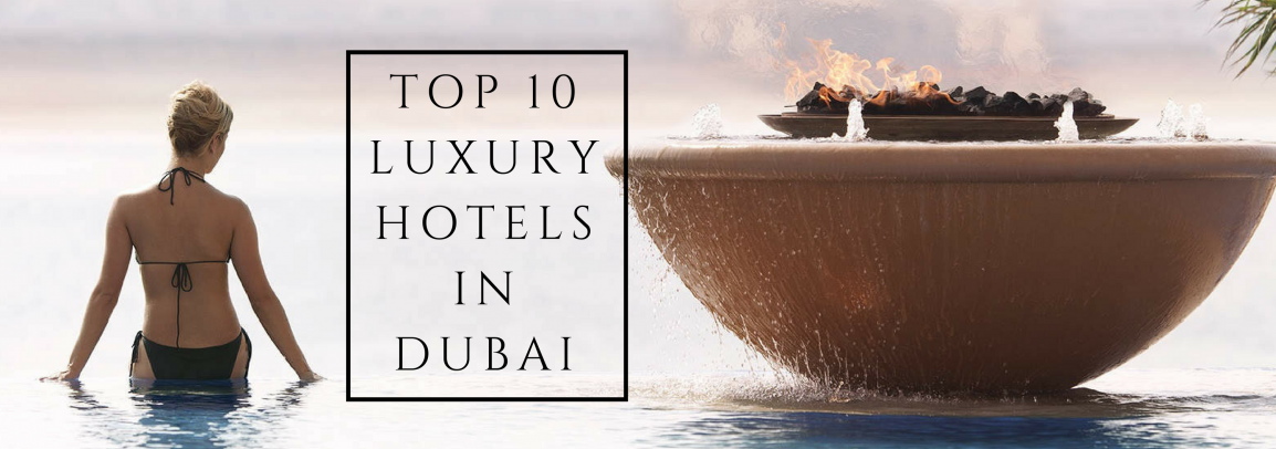 Top 10 luxury hotels in dubai for Top 10 most luxurious hotels in dubai
